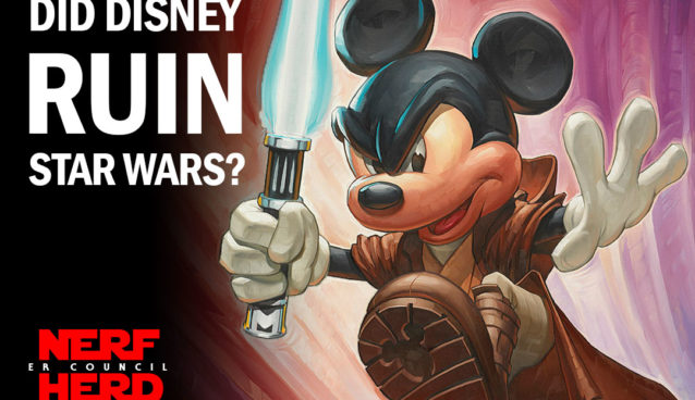 Did Disney Ruin Star Wars The Nerfherder Council