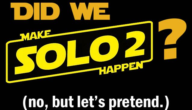 Did we #makeSolo2happen?