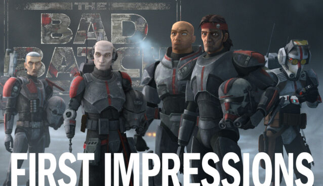 The Bad Batch: First Impressions!